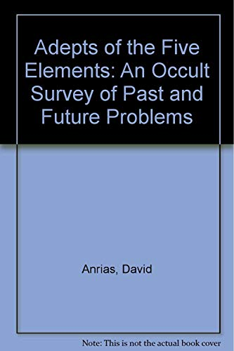 Adepts of the Five Elements - An Occult Survey of Past and Future Problems: Anrias, David