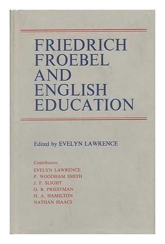 Friedrich Froebel and English Education: Lawrence, Evelyn, Ed