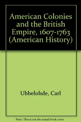American Colonies and the British Empire, 1607-1763: Ubbelohde, Carl