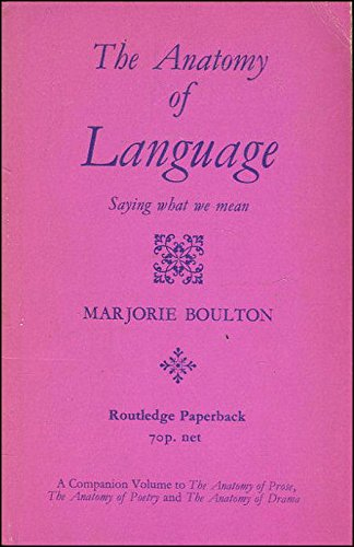The Anatomy of Language. Saying What We Mean: Boulton, Marjorie