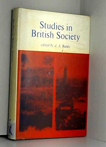 Studies in British Society: Banks J A (editor)