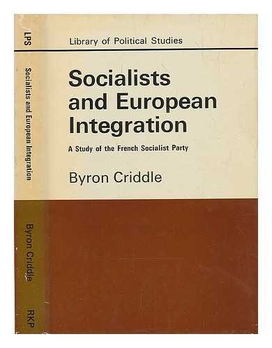 Socialists and European Integration (Library of Political Studies) (0710064233) by Criddle, Byron