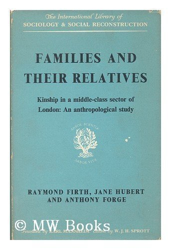 Families and Their Relatives: An Anthropological Study (International Library of Society): Firth, ...