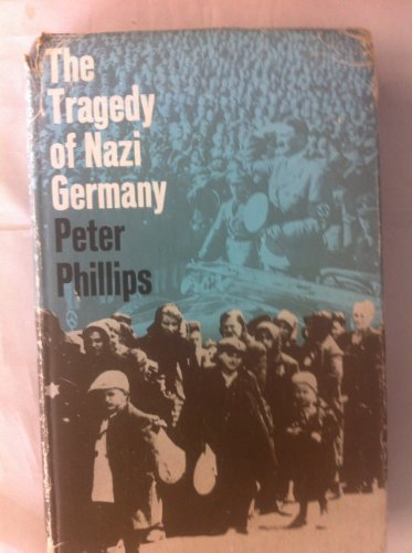 Tragedy of Nazi Germany: Phillips, Peter