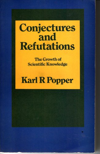 9780710065087: Conjectures and Refutations: The Growth of Scientific Knowledge