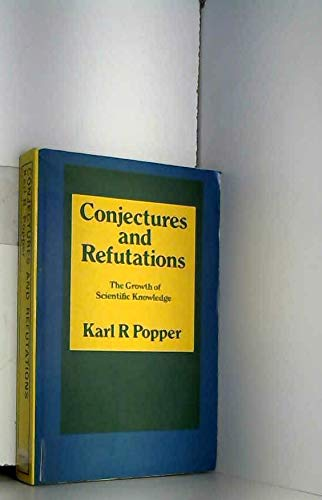 9780710065087: Conjectures and Refutations; the growth of Scientific Knowledge
