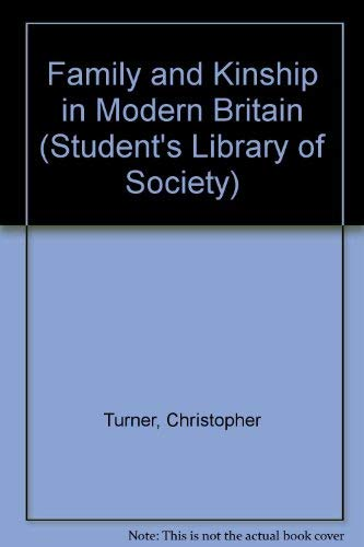 Family and Kinship in Modern Britain (Student's Library of Society) (0710065353) by Christopher Turner