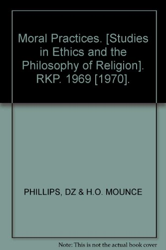 Moral Practices: Phillips, D. Z., & Mounce, H. O.