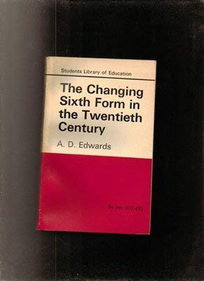 The Changing Sixth Form in the Twentieth Century. (Students Library of Education): Edwards, A. D.