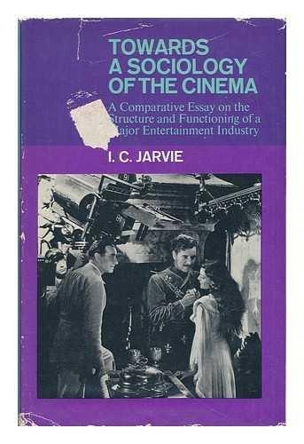 Towards a Sociology of the Cinema (International Library of Society): Jarvie, I. C.