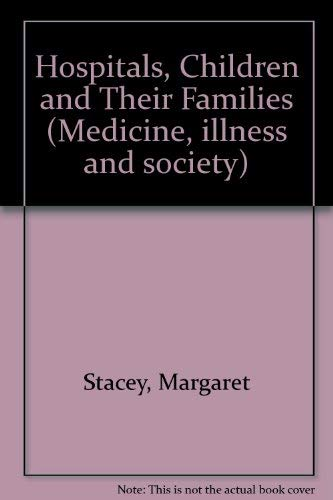 Hospitals, Children and Their Families (Medicine, illness and society) (9780710067838) by Professor Margaret Stacey; etc.