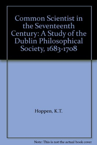 The Common Scientist in the Seventeenth Century: a Study of the Dublin Philosophical Society, 168...