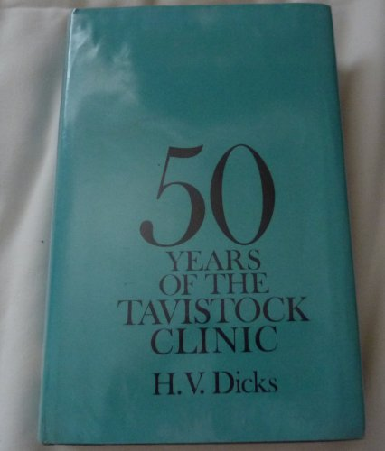 Fifty Years of the Tavistock Clinic: Dicks, H. V.