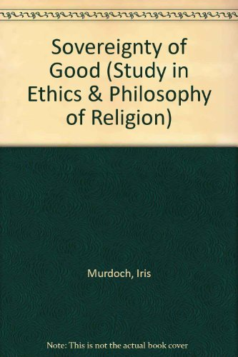 9780710068637: The Sovereignty of Good (The Study in Ethics & Philosophy of Religion)