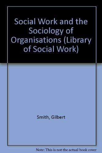 Social Work and the Sociology of Organizations: Smith, Gilbert