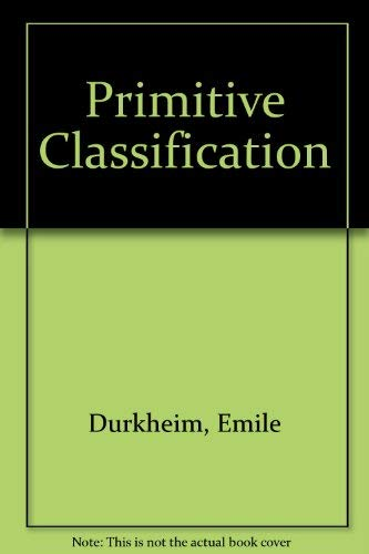 Primitive Classification: Durkheim, Emile, Mauss,