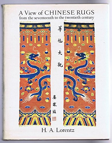 A View of Chinese Rugs from the Seventeenth to the Twentieth Century: Lorentz, H. A.
