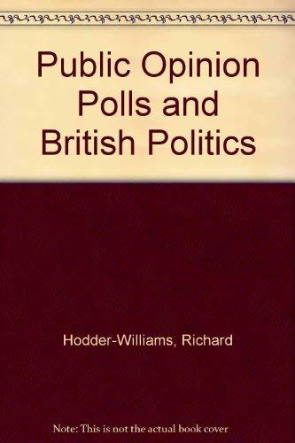 Public opinion polls and British politics: Hodder-Williams, Richard