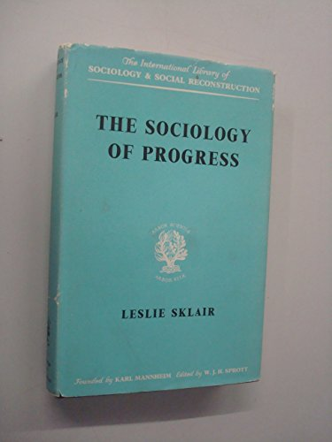 Sociology of Progress (International Library of Society): Sklair, Leslie