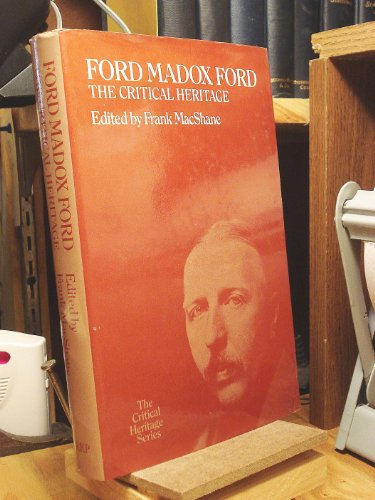 Ford Madox Ford: The Critical Heritage: MacShane, Frank (ed.)