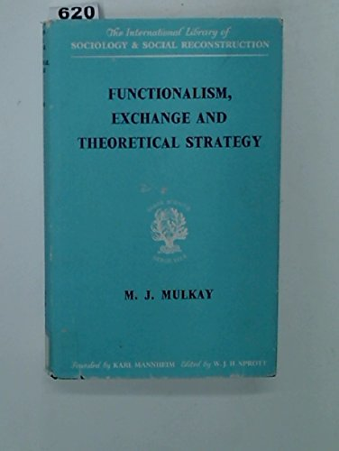 Functionalism, Exchange and Theoretical Strategy (International Library of Society): Michael Mulkay