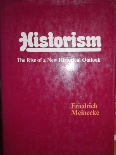 HISTORISM: THE RISE OF A NEW HISTORICAL: Meinecke, Friedrich; Anderson,
