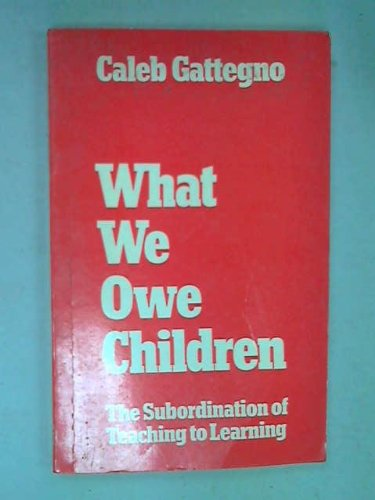 9780710070555: What We Owe Children: Subordination of Teaching to Learning