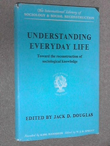 9780710070661: Understanding Everyday Life: Toward the Reconstruction of Sociological Knowledge (International Library of Society)