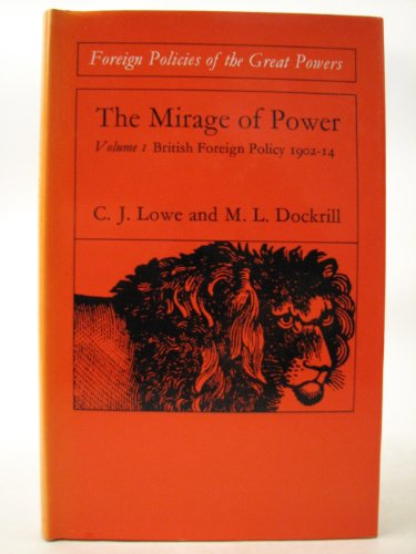 Mirage of Power: 1902-14 v. 1: British: Lowe, C. J.,