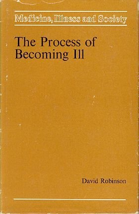 Process of Becoming Ill (Medicine, illness and society): Robinson, David
