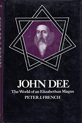 John Dee: The World of an Elizabethan Magus: French, Peter J.