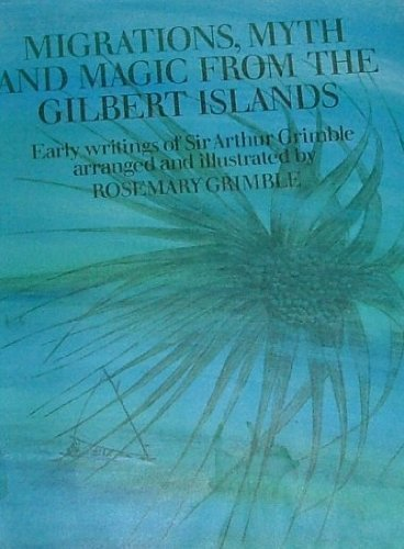 Migrations, Myths and Magic from the Gilbert Islands: Early Writings of Sir Arthur Grimble: Grimble...