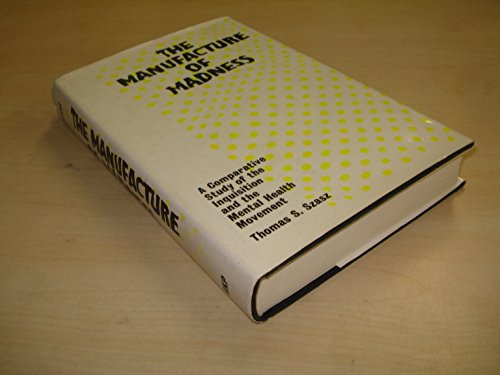 9780710072214: Manufacture of Madness: Comparative Study of the Inquisition and the Mental Health Movement