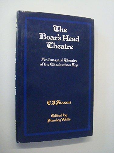 The Boar's Head Theatre, An Inn-yard Theatre of the Elizabethan Age: Sisson, C.J.
