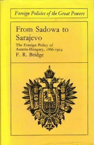 9780710072696: From Sadowa to Sarajevo: The Foreign Policy of Austria-Hungary, 1866-1914 (Foreign Policies of the Great Powers)