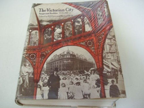 Victorian City: Images and Realities (Volume 2): Dyos, H.J. Wolff,