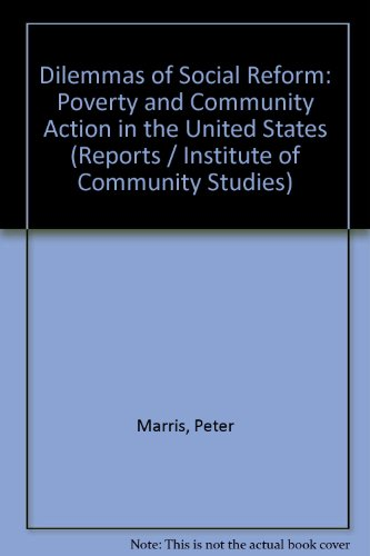 9780710074027: Dilemmas of Social Reform: Poverty and Community Action in the United States (Reports of the Institute of Community Studies)