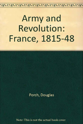 9780710074607: Army and Revolution: France, 1815-48