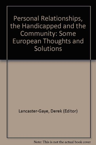 Personal Relationships, The Handicapped and the Community: Some European Thoughts and Solutions: ...