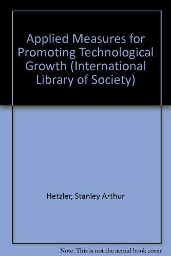 APPLIED MEASURES FOR PROMOTING TECHNOLOGICAL GROWTH. [INT'L LIBRARY OF SOCIOLOGY]: Hetzler, ...