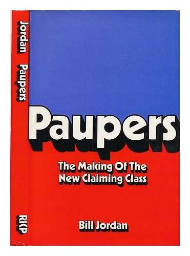 Paupers: The Making of the New Claiming Class: Jordan, Bill
