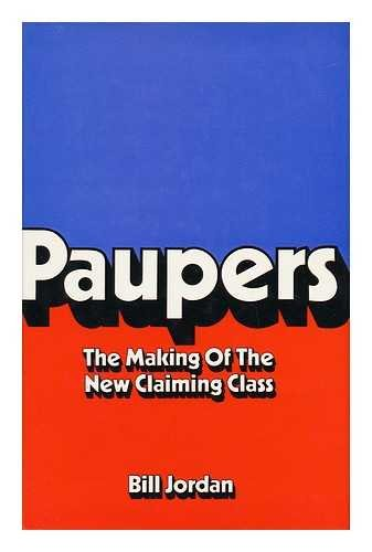 Paupers: The Making of the New Claiming Class: Jordan, William