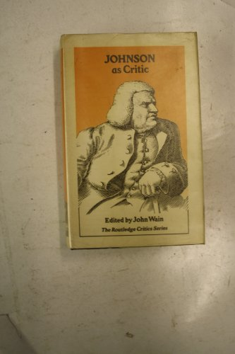 Johnson As Critic (The Routledge Critics Series): Johnson, Samuel; Wain,