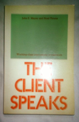 Client Speaks: Working Class Impressions of Casework: Mayer, John Eric,