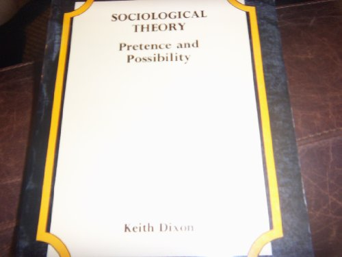 Sociological Theory : Pretence and Possibility: Dixon Keith