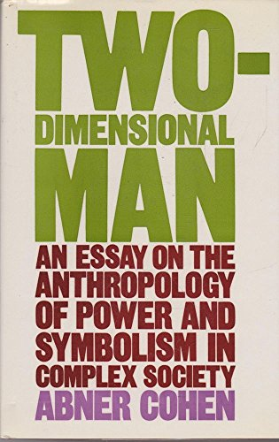 Two-Dimensional Man : An Essay on the Anthropology of Power and Symbolism in Complex Society: Cohen...