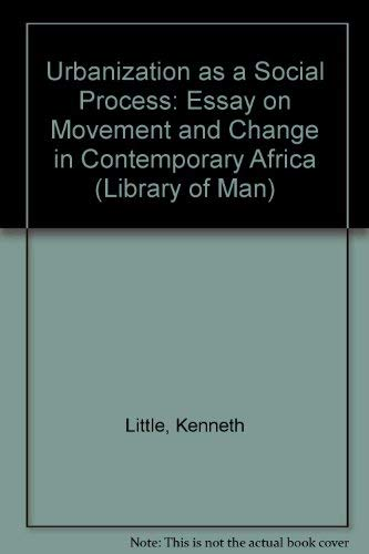 9780710079329: Urbanization as a Social Process: Essay on Movement and Change in Contemporary Africa (Library of Man)