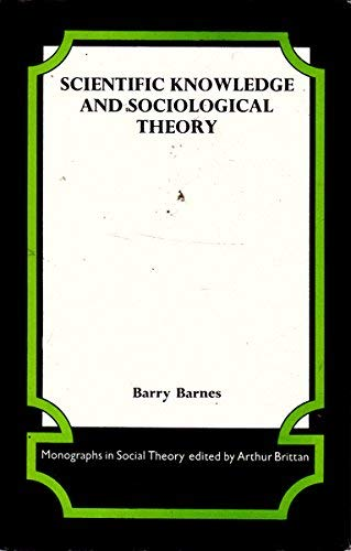 9780710079619: Scientific Knowledge and Sociological Theory (Monographs in Social Theory)