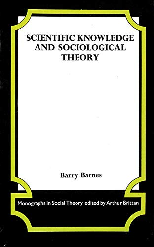 9780710079626: Scientific Knowledge and Sociological Theory