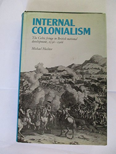 Internal Colonialism: The Celtic Fringe in British National Development, 1536-1966: Hechter, ...
